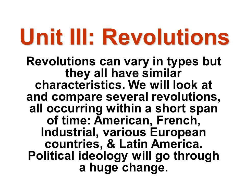 Unit III: Revolutions Revolutions can vary in types but they all have similar characteristics.