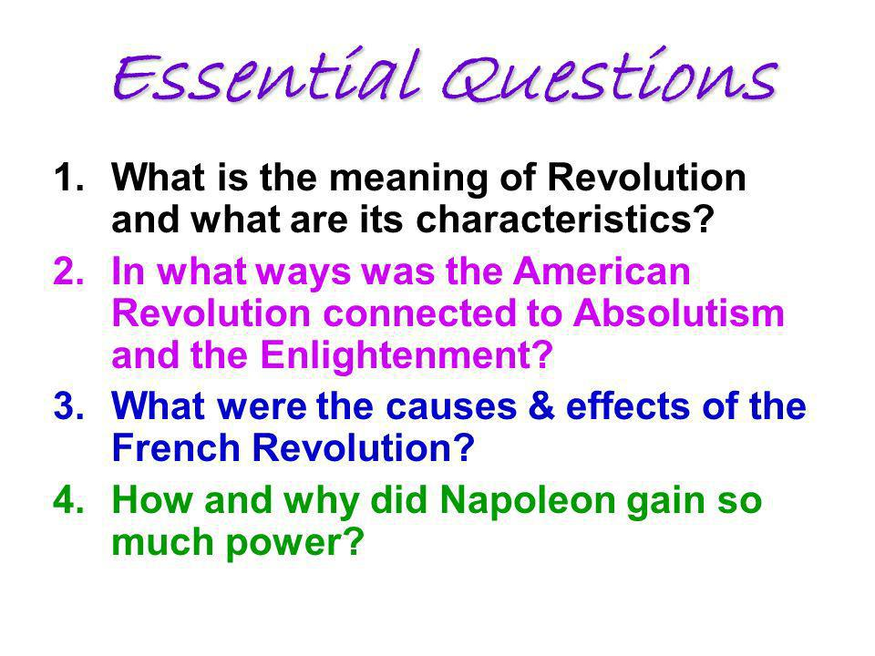 Essential Questions 1.What is the meaning of Revolution and what are its characteristics.