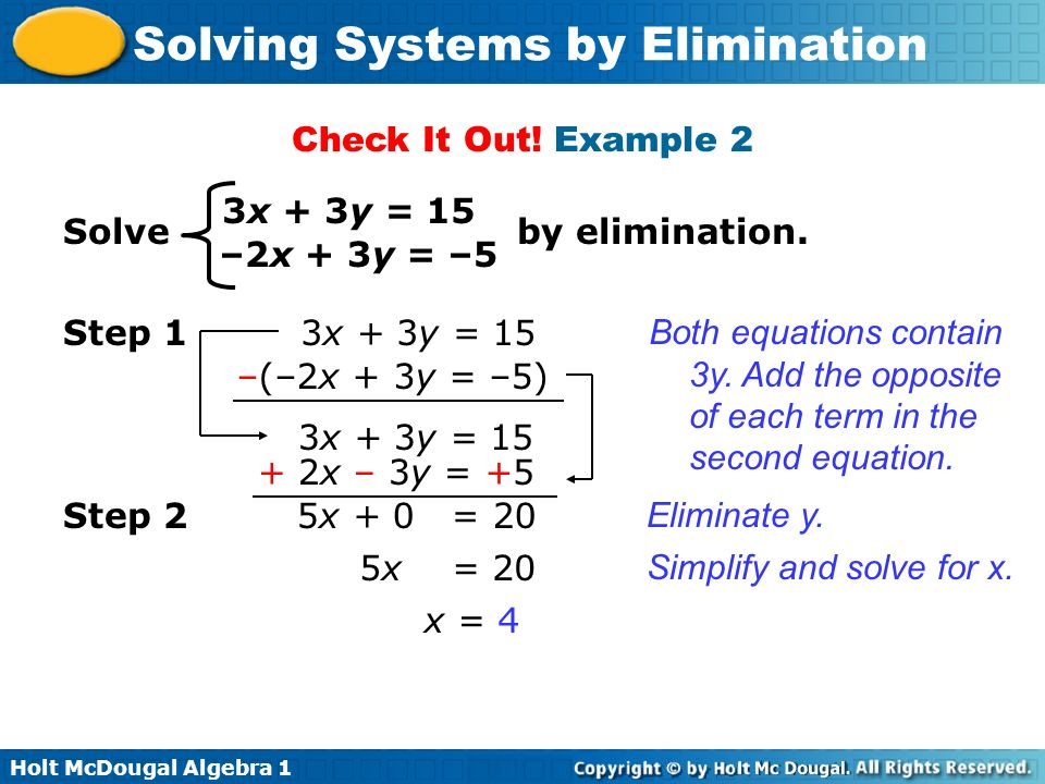 Holt McDougal Algebra 1 Solving Systems by Elimination Check It Out! Example 2 3x + 3y = 15 –2x + 3y = –5 Solve by elimination. 3x + 3y = 15 –(–2x + 3