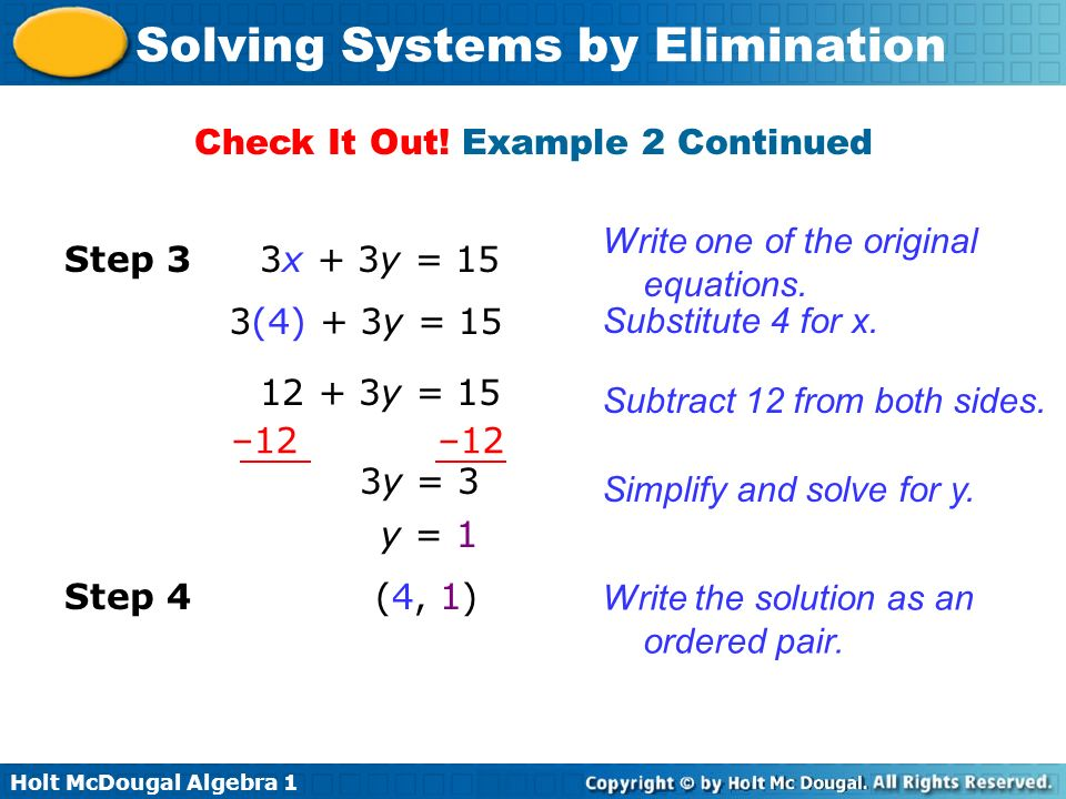 Holt McDougal Algebra 1 Solving Systems by Elimination Check It Out! Example 2 Continued Write one of the original equations. Substitute 4 for x. Subt