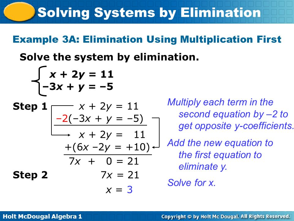 Holt McDougal Algebra 1 Solving Systems by Elimination x + 2y = 11 –3x + y = –5 Solve the system by elimination. Example 3A: Elimination Using Multipl