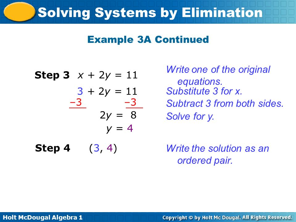 Holt McDougal Algebra 1 Solving Systems by Elimination Example 3A Continued Write one of the original equations. Step 3 x + 2y = 11 Substitute 3 for x
