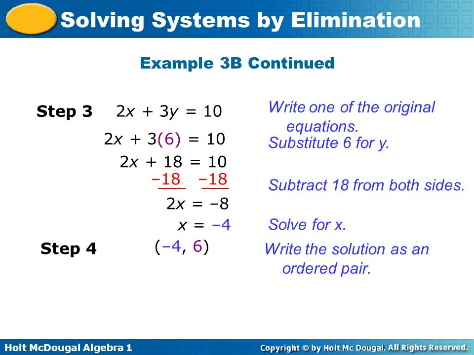 Holt McDougal Algebra 1 Solving Systems by Elimination Example 3B Continued Write one of the original equations. Step 3 2x + 3y = 10 Substitute 6 for