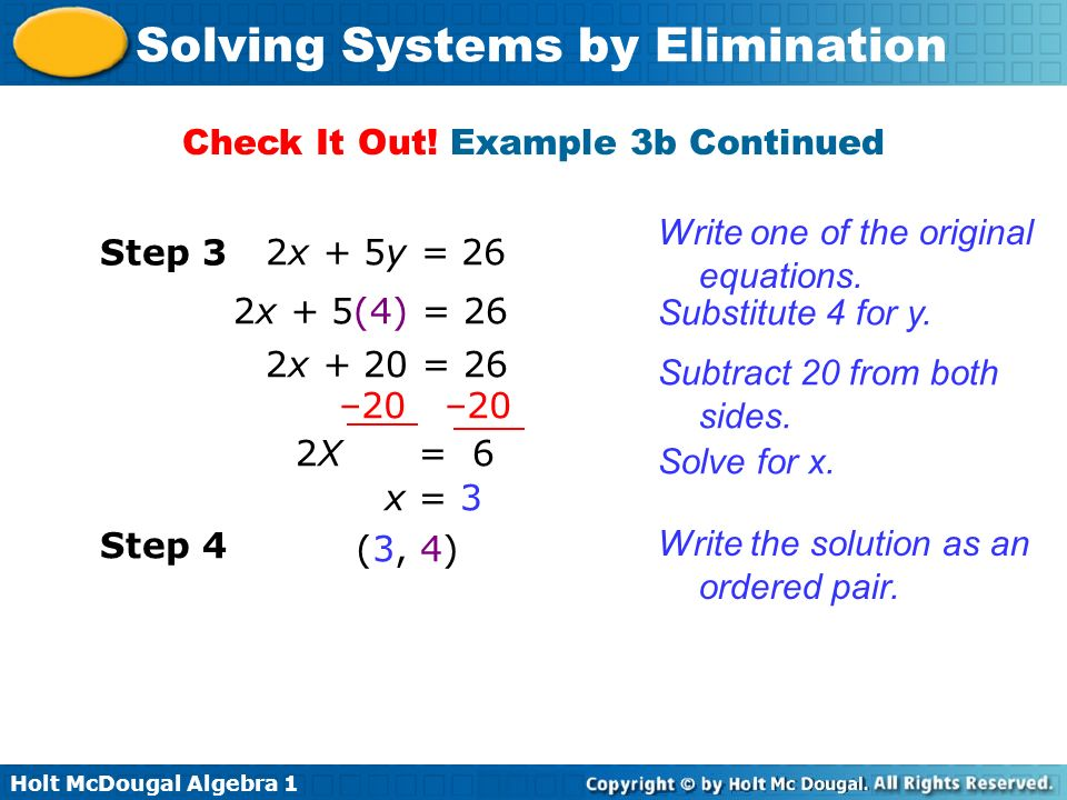 Holt McDougal Algebra 1 Solving Systems by Elimination Check It Out! Example 3b Continued Write one of the original equations. Step 3 2x + 5y = 26 Sub