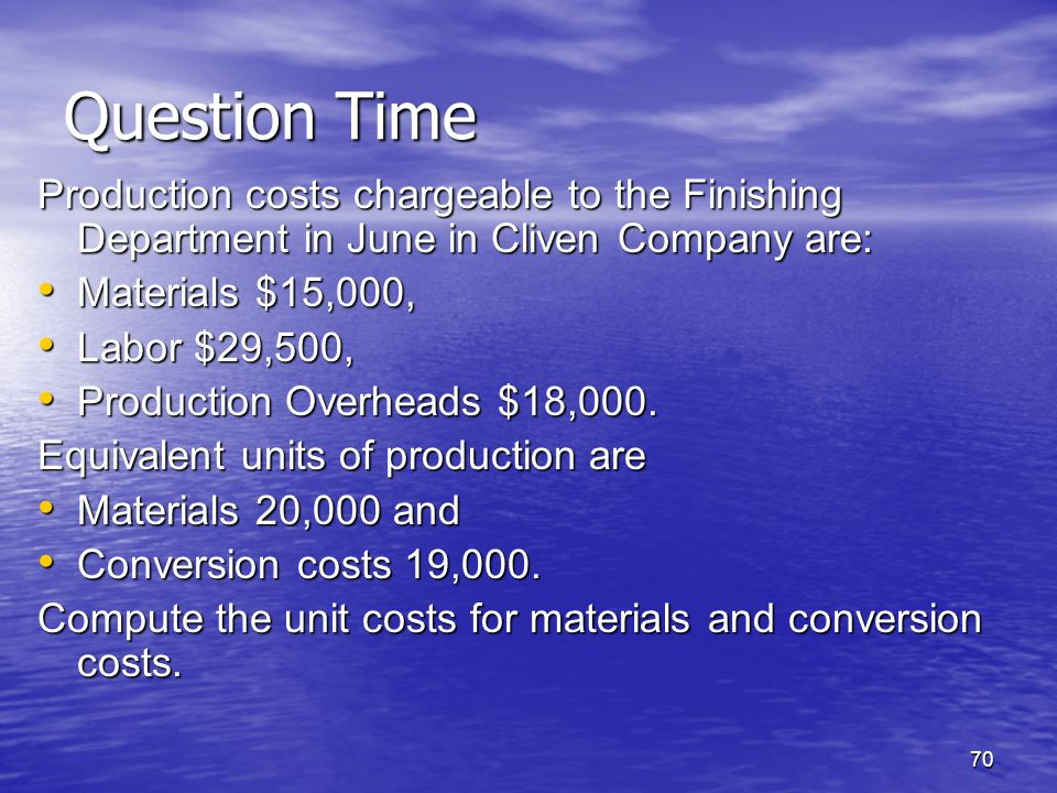 70 Question Time Production costs chargeable to the Finishing Department in June in Cliven Company are: Materials $15,000, Materials $15,000, Labor $2