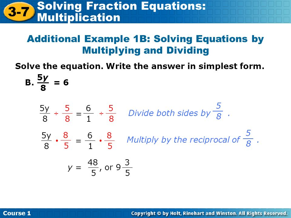 Additional Example 1B: Solving Equations by Multiplying and Dividing Solve the equation. Write the answer in simplest form. B. = 6 5y5y 8 __ 5y 8 __ 6