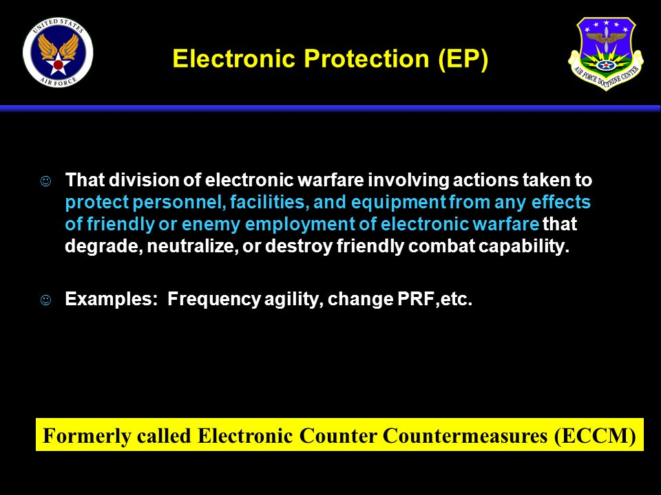 Electronic Protection (EP) J That division of electronic warfare involving actions taken to protect personnel, facilities, and equipment from any effe