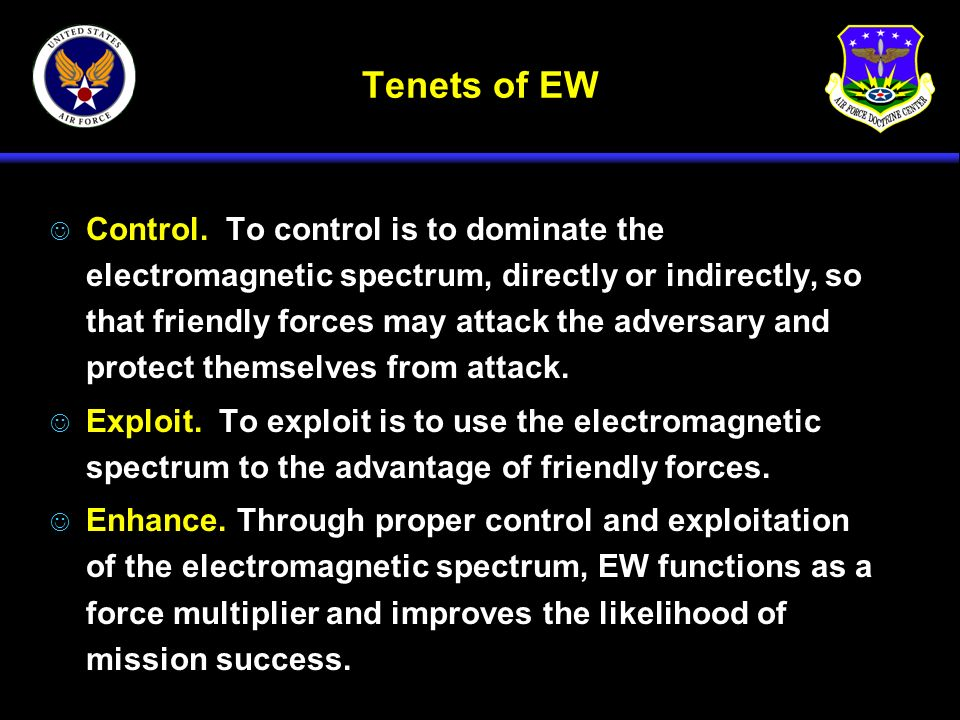 Tenets of EW J Control. To control is to dominate the electromagnetic spectrum, directly or indirectly, so that friendly forces may attack the adversa
