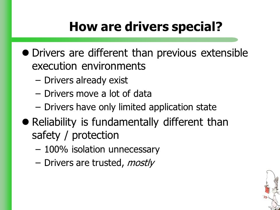 How are drivers special? Drivers are different than previous extensible execution environments –Drivers already exist –Drivers move a lot of data –Dri