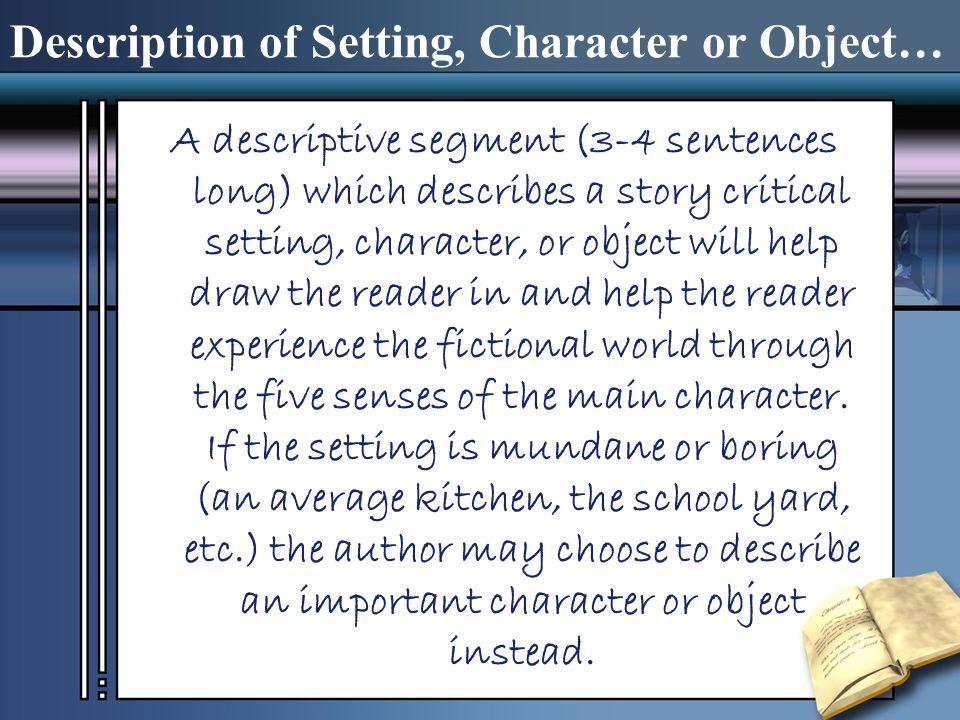 Description of Setting, Character or Object… A descriptive segment (3-4 sentences long) which describes a story critical setting, character, or object