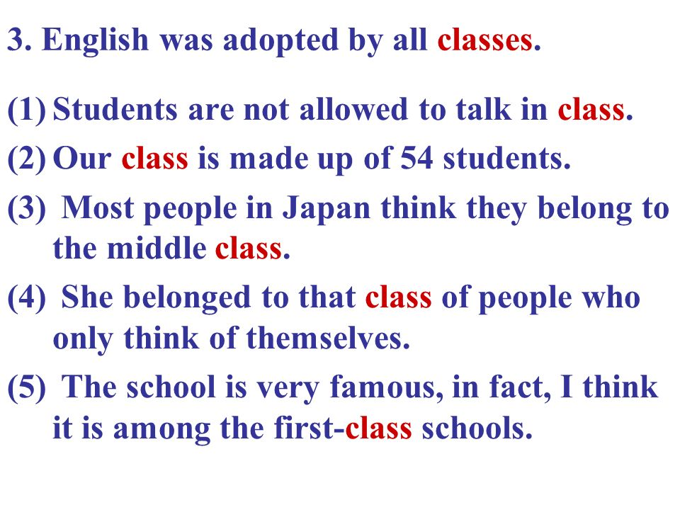 (1)Students are not allowed to talk in class. (2)Our class is made up of 54 students. (3) Most people in Japan think they belong to the middle class.
