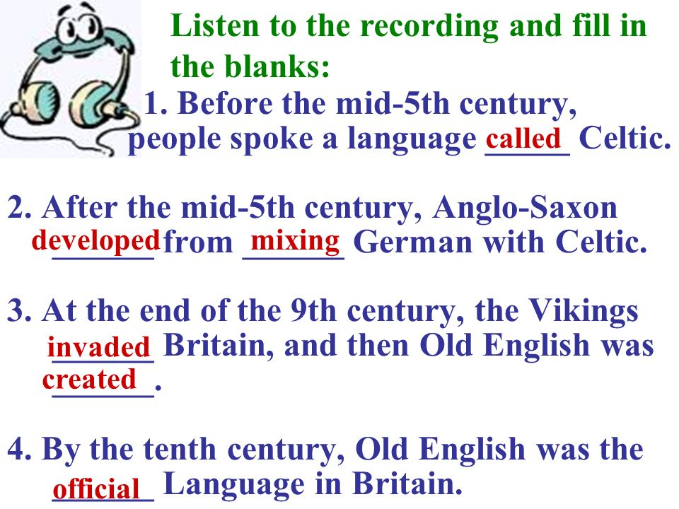 1. Before the mid-5th century, people spoke a language _____ Celtic. 2. After the mid-5th century, Anglo-Saxon ______ from ______ German with Celtic.