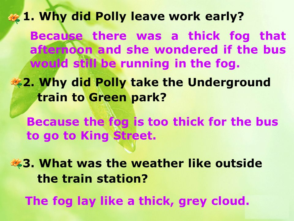 1. Why did Polly leave work early? 2. Why did Polly take the Underground train to Green park? 3. What was the weather like outside the train station?