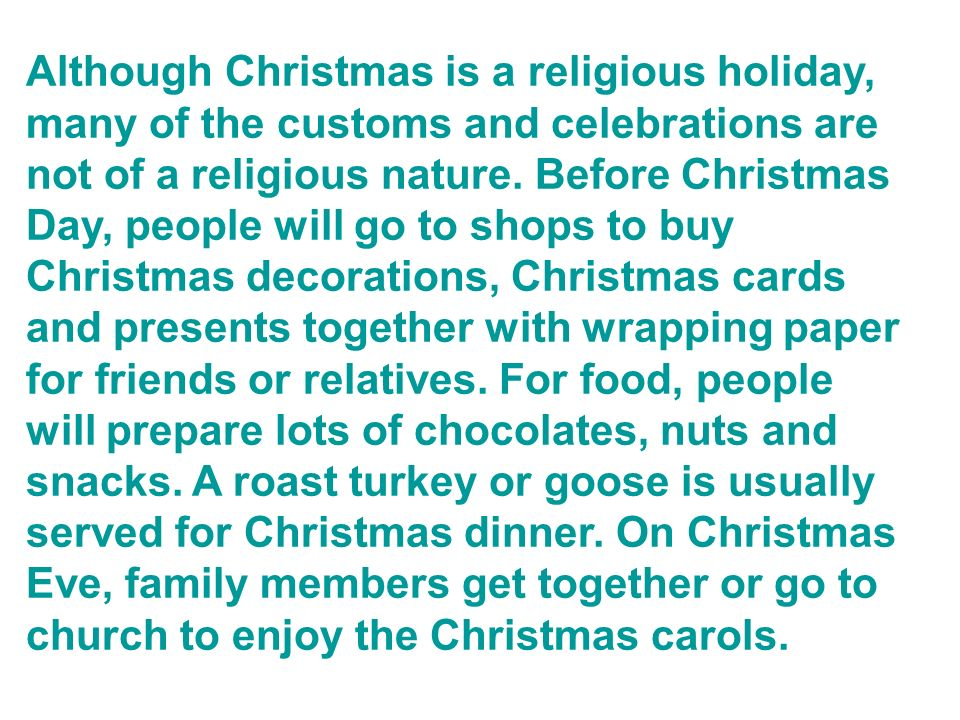 Although Christmas is a religious holiday, many of the customs and celebrations are not of a religious nature.