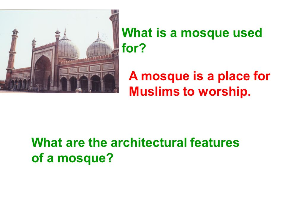 What is a mosque used for. A mosque is a place for Muslims to worship.