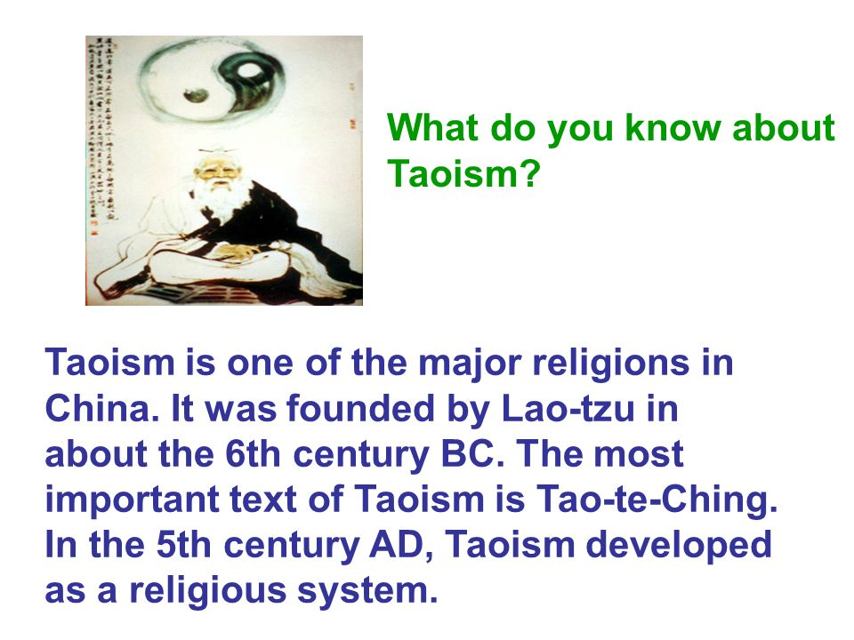 What do you know about Taoism. Taoism is one of the major religions in China.