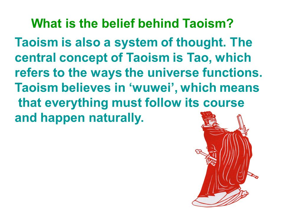 What is the belief behind Taoism? Taoism is also a system of thought. The central concept of Taoism is Tao, which refers to the ways the universe func