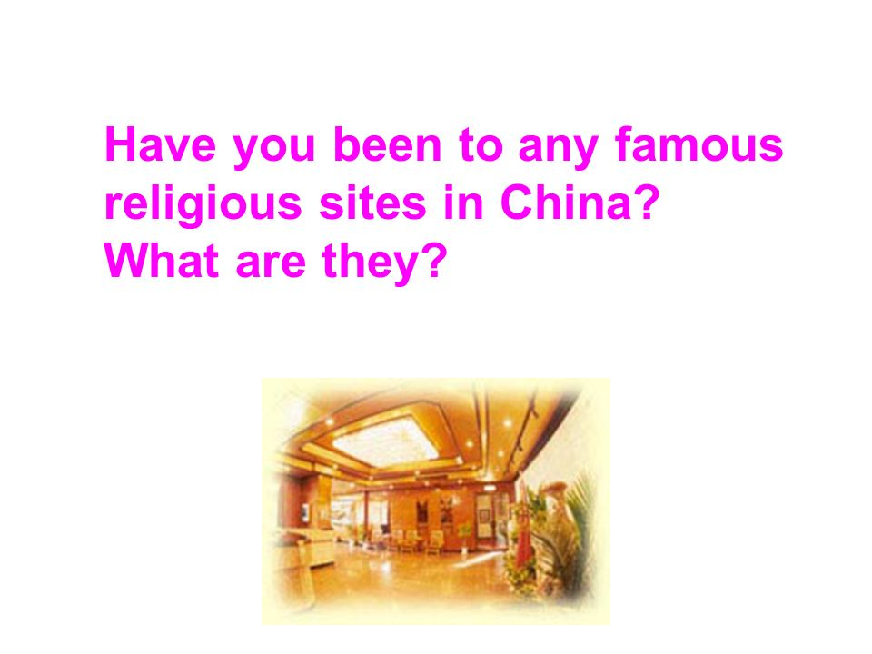 Have you been to any famous religious sites in China What are they