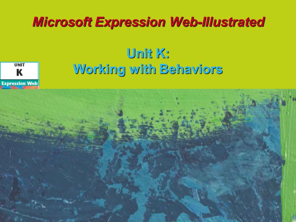 Microsoft Expression Web-Illustrated Unit K: Working with Behaviors