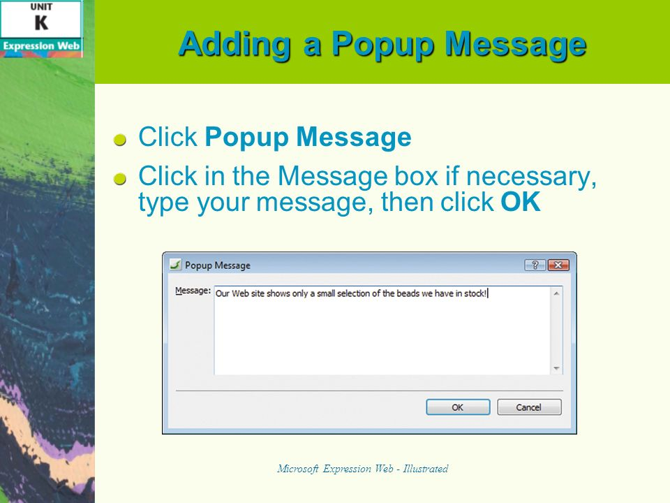 Adding a Popup Message Save your changes, then preview the home page in a browser If necessary, click the yellow bar containing the security message, click Allow Blocked Content, then click Yes Click OK, then leave the browser window open Microsoft Expression Web - Illustrated