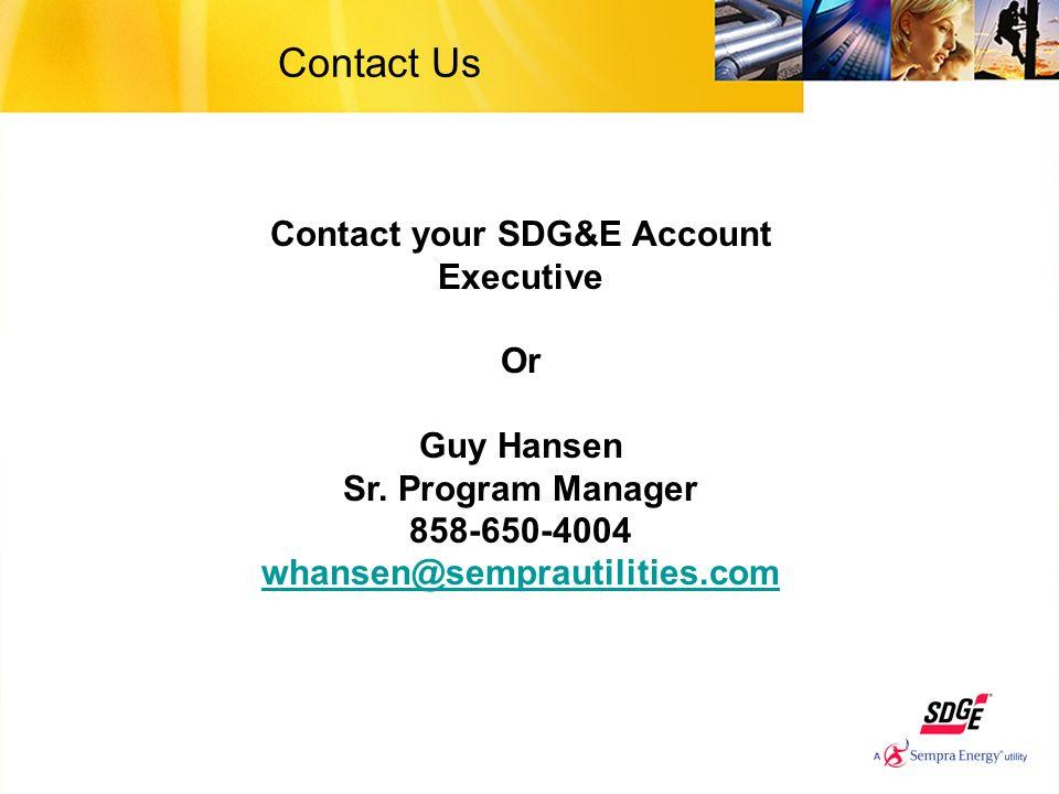 Contact Us Contact your SDG&E Account Executive Or Guy Hansen Sr.