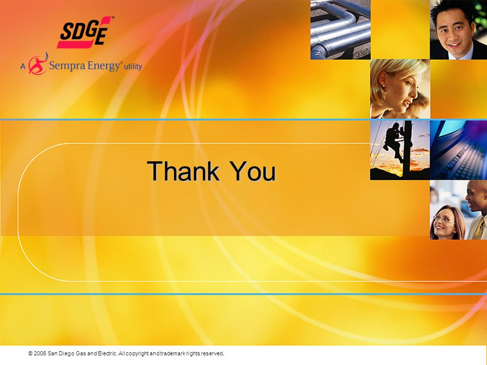 © 2006 San Diego Gas and Electric. All copyright and trademark rights reserved. Thank You