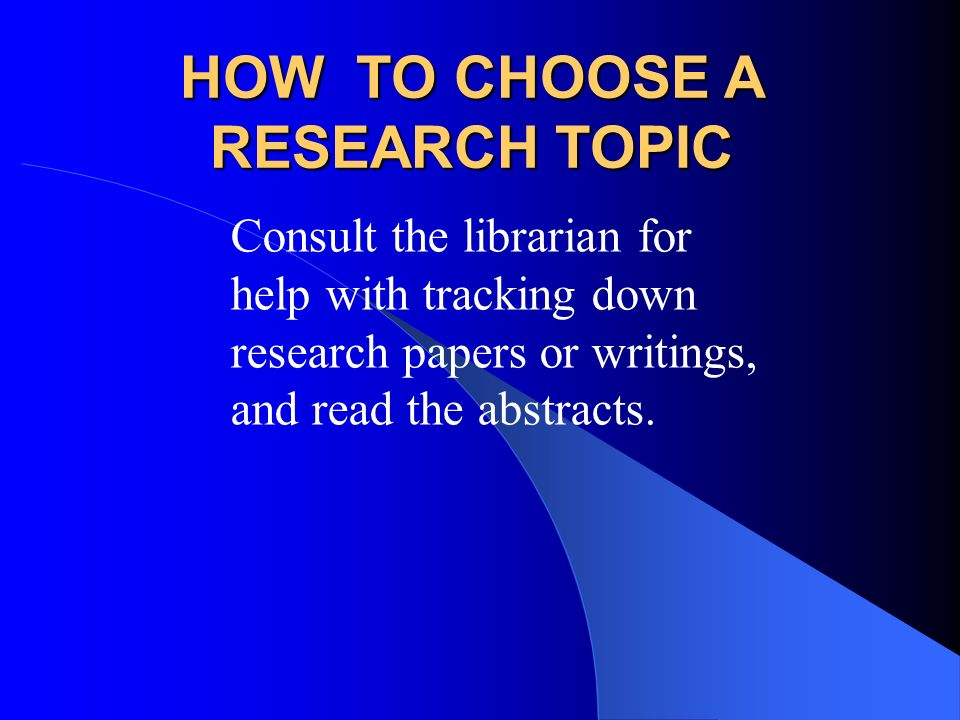 HOW TO CHOOSE A RESEARCH TOPIC Ask yourself what data you might need to answer these questions whether you will have access to the data whether you wi