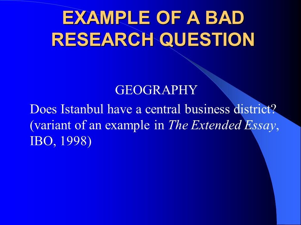 EXAMPLE OF A BAD RESEARCH QUESTION HISTORY What would have happened to Turkey if the last Sultans had been more powerful?