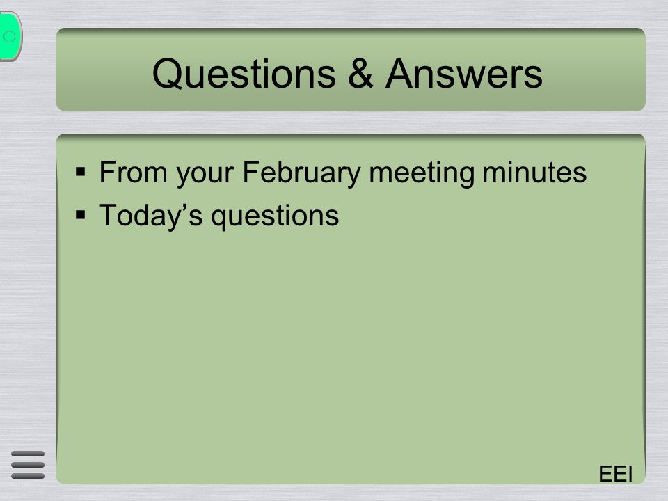 EEI Questions & Answers From your February meeting minutes Todays questions