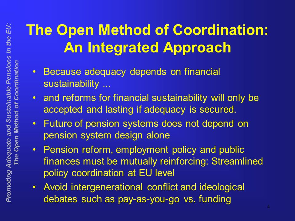 4 Promoting Adequate and Sustainable Pensions in the EU: The Open Method of Coordination The Open Method of Coordination: An Integrated Approach Becau