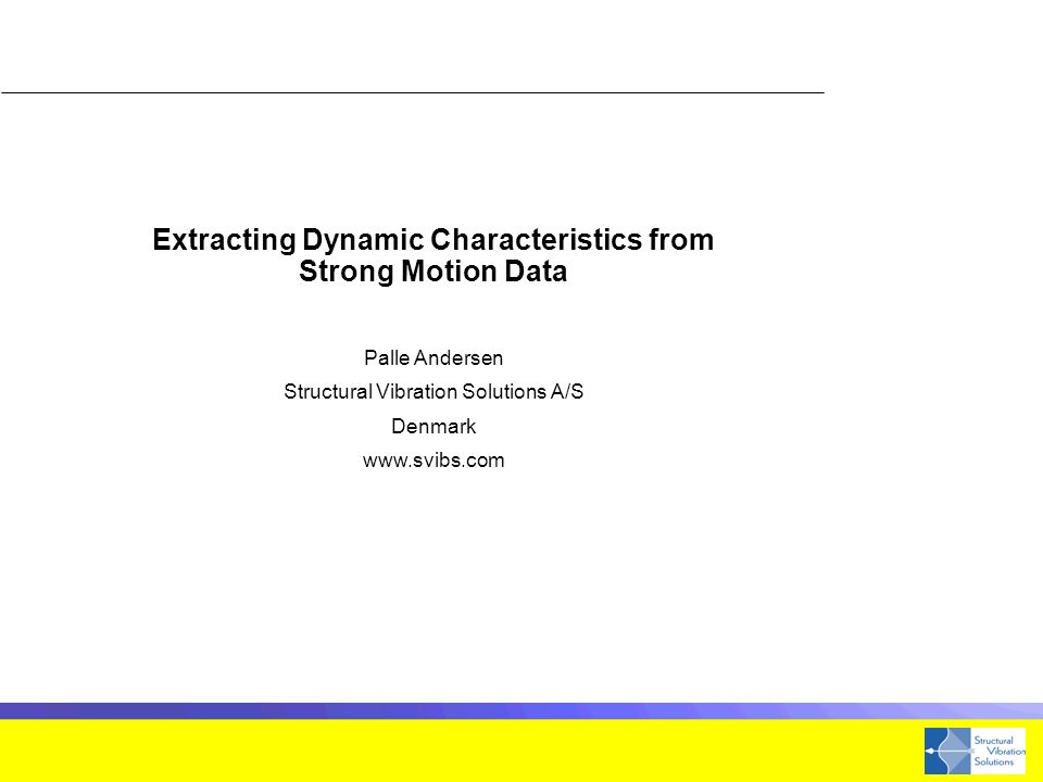 Extracting Dynamic Characteristics from Strong Motion Data Palle Andersen Structural Vibration Solutions A/S Denmark www.svibs.com