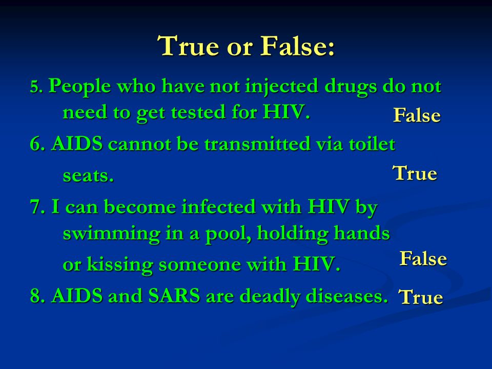 True or False: True or False: 1. Its safe to be friends with people who are living with AIDS. 2. People who have HIV look different from everyone else