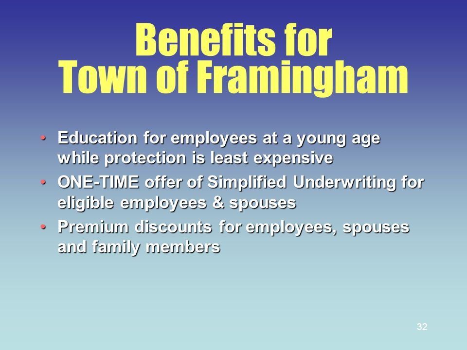 32 Benefits for Town of Framingham Education for employees at a young age while protection is least expensiveEducation for employees at a young age wh
