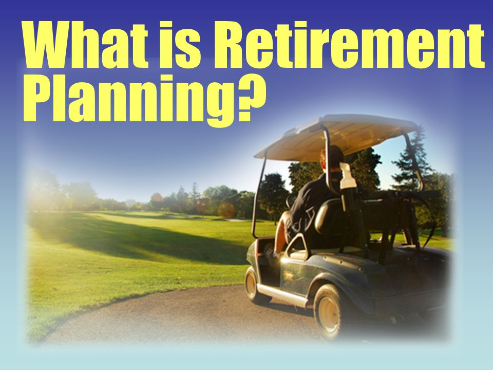 What is Retirement Planning?