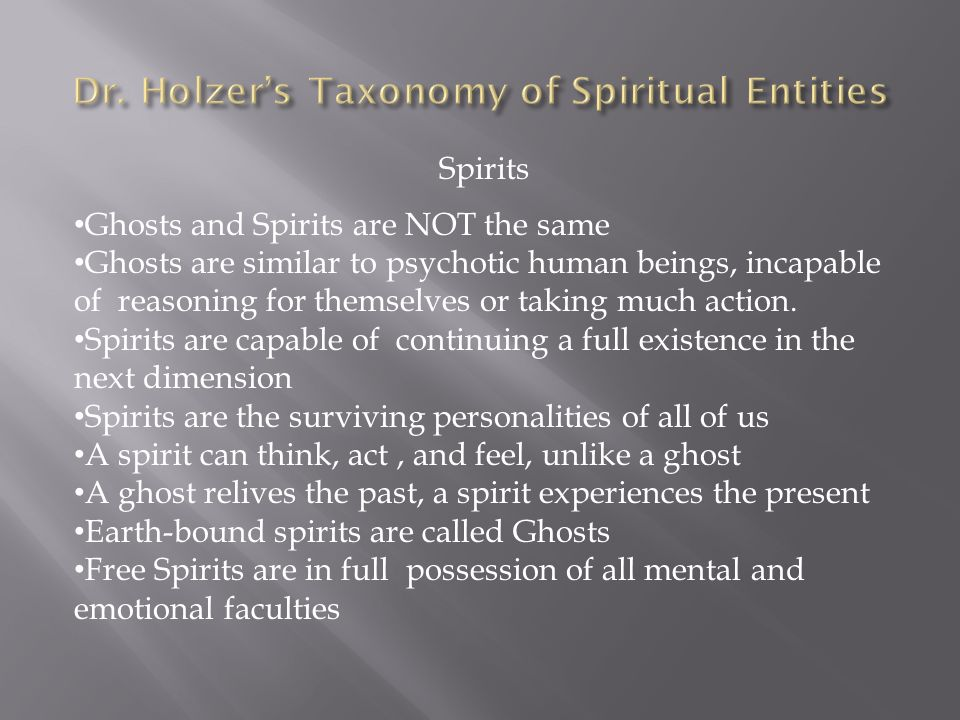 Spirits Ghosts and Spirits are NOT the same Ghosts are similar to psychotic human beings, incapable of reasoning for themselves or taking much action.