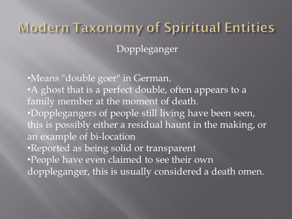 Doppleganger Means double goer in German.