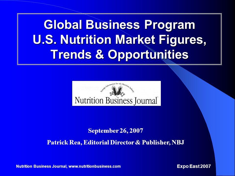 Nutrition Business Journal, www.nutritionbusiness.com Expo East 2007 Global Business Program U.S. Nutrition Market Figures, Trends & Opportunities Sep