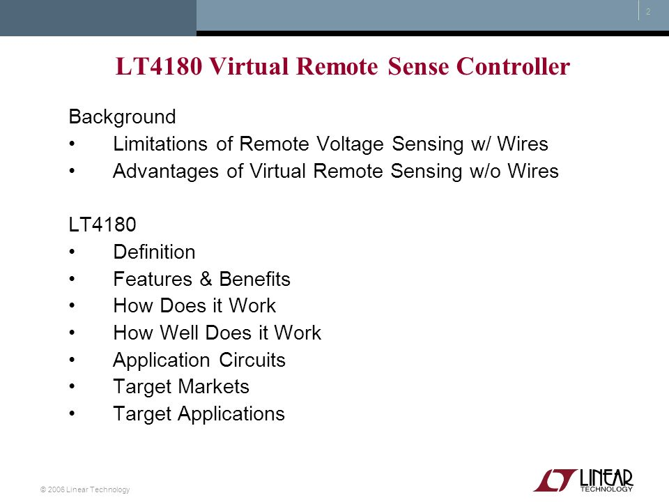 © 2006 Linear Technology 2 LT4180 Virtual Remote Sense Controller Background Limitations of Remote Voltage Sensing w/ Wires Advantages of Virtual Remo
