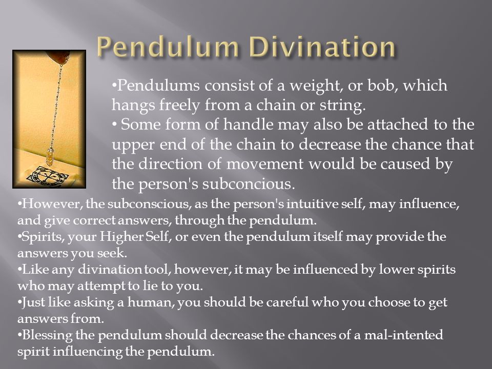 Pendulums consist of a weight, or bob, which hangs freely from a chain or string. Some form of handle may also be attached to the upper end of the cha