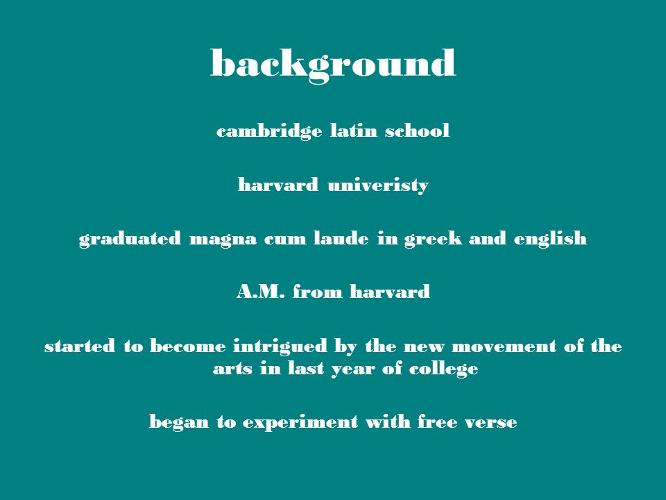 background cambridge latin school harvard univeristy graduated magna cum laude in greek and english A.M. from harvard started to become intrigued by t