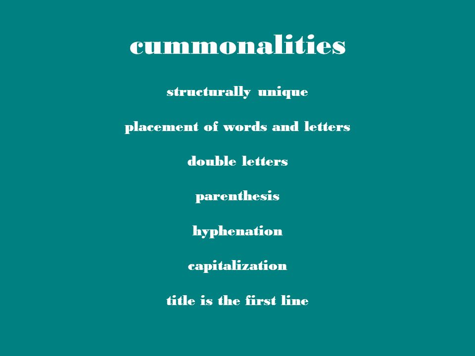 cummonalities structurally unique placement of words and letters double letters parenthesis hyphenation capitalization title is the first line