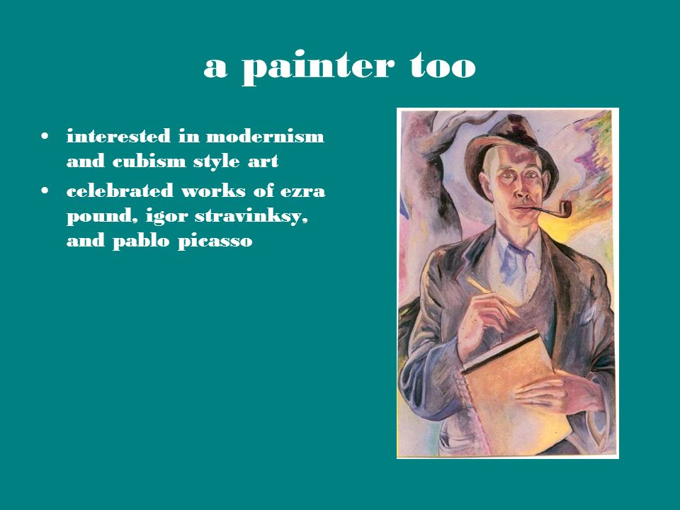 a painter too interested in modernism and cubism style art celebrated works of ezra pound, igor stravinksy, and pablo picasso