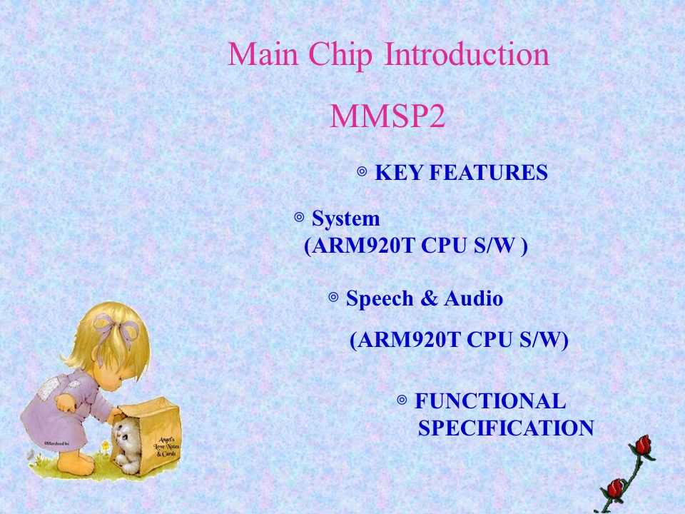 Main Chip Introduction MMSP2 System (ARM920T CPU S/W ) KEY FEATURES FUNCTIONAL SPECIFICATION Speech & Audio (ARM920T CPU S/W)