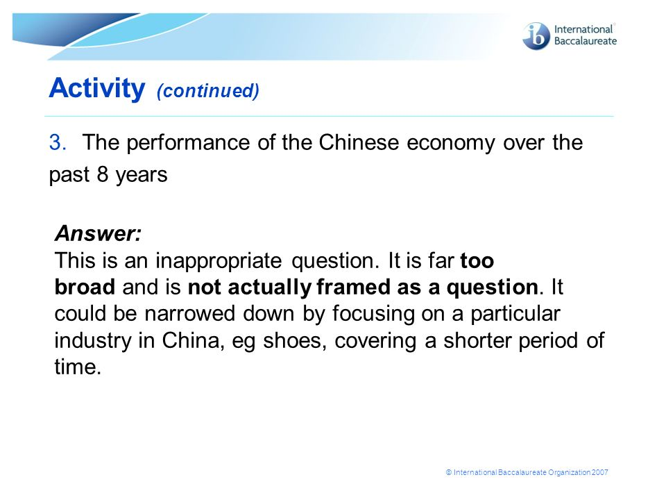 © International Baccalaureate Organization 2007 3.The performance of the Chinese economy over the past 8 years Activity (continued) Answer: This is an