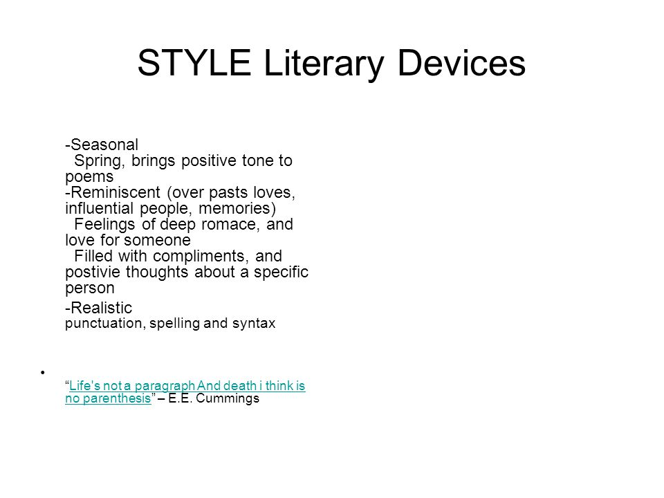 STYLE Literary Devices -Seasonal Spring, brings positive tone to poems -Reminiscent (over pasts loves, influential people, memories) Feelings of deep