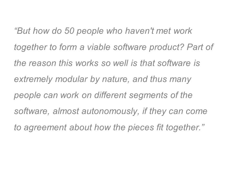But how do 50 people who haven t met work together to form a viable software product.