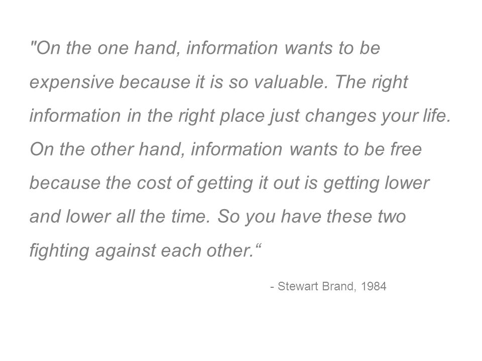 On the one hand, information wants to be expensive because it is so valuable.