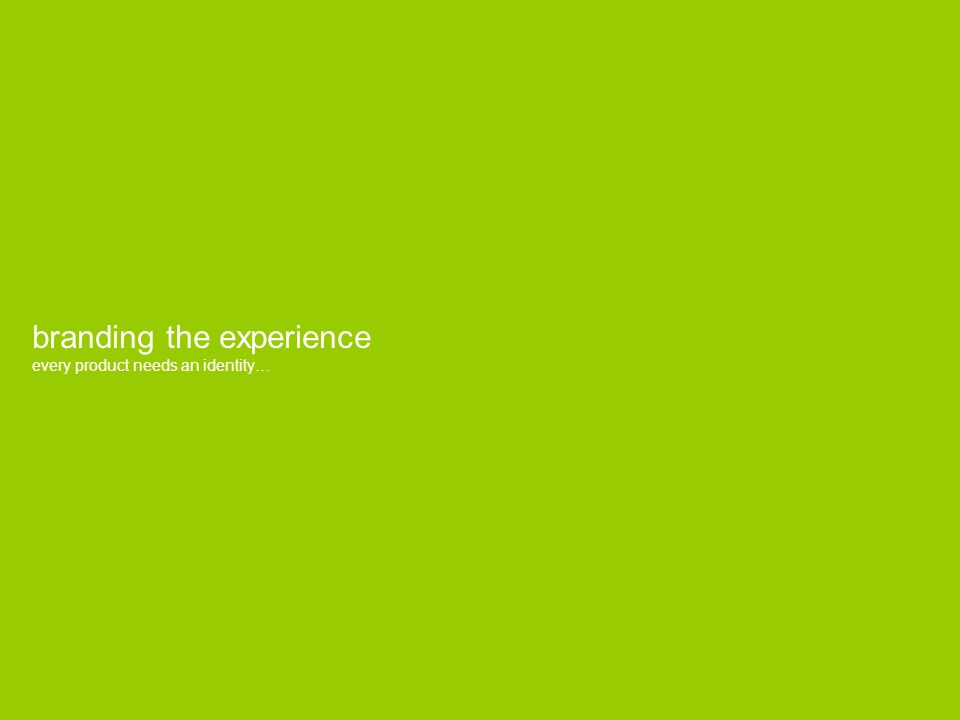 branding the experience every product needs an identity…