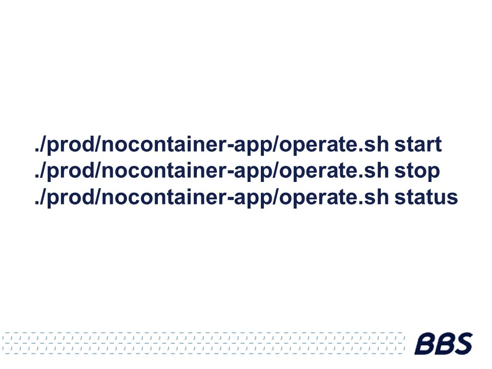./prod/nocontainer-app/operate.sh start./prod/nocontainer-app/operate.sh stop./prod/nocontainer-app/operate.sh status