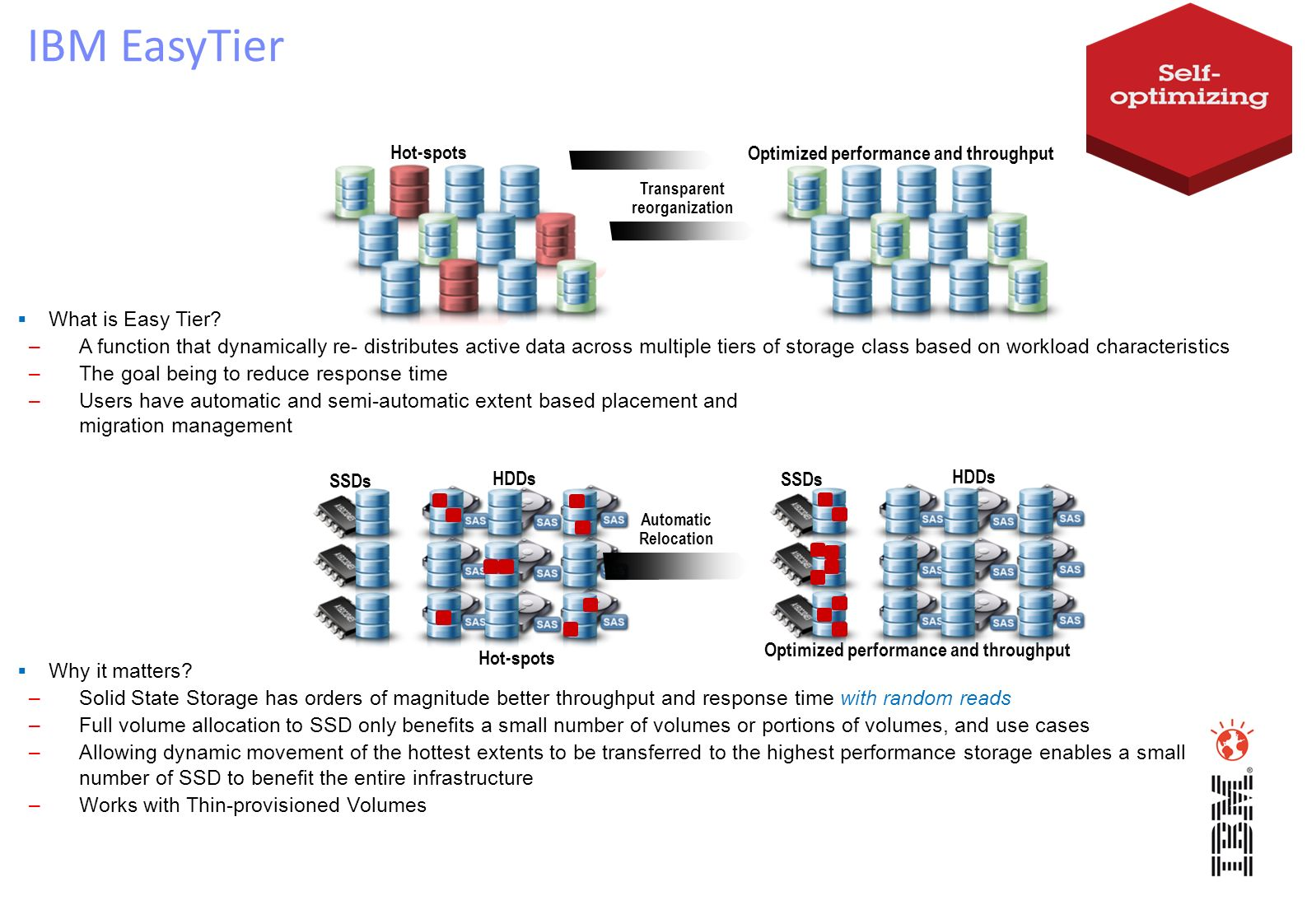 What is Easy Tier? –A function that dynamically re- distributes active data across multiple tiers of storage class based on workload characteristics –